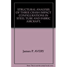 STRUCTURAL ANALYSIS OF THREE CRASH IMPACT CONFIGURATIONS IN STEEL TUBE AND FABRIC AIRCRAFT,