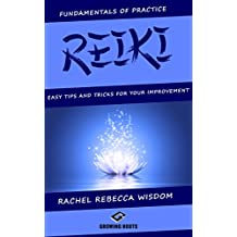 REIKI: The Fundamentals of Practice: Easy Tips and Tricks for Your Improvement (English Edition)
