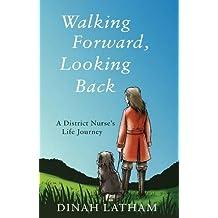 Walking Forward, Looking Back: A District Nurse's Life Journey