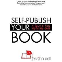 Self-Publish Your Book: A Quick & Easy Step-by-Step Guide by Jessica Bell (2015-05-18)