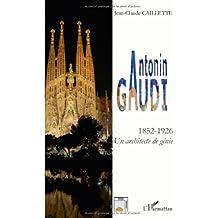 Antonin Gaudi 1852 1926 un Architecte de Génie