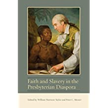 Faith and Slavery in the Presbyterian Diaspora (Studies in Eighteenth-Century America and the Atlantic World)