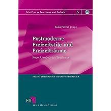 Postmoderne Freizeitstile und Freizeiträume: Neue Angebote im Tourismus (Schriften zu Tourismus und Freizeit, Band 5)