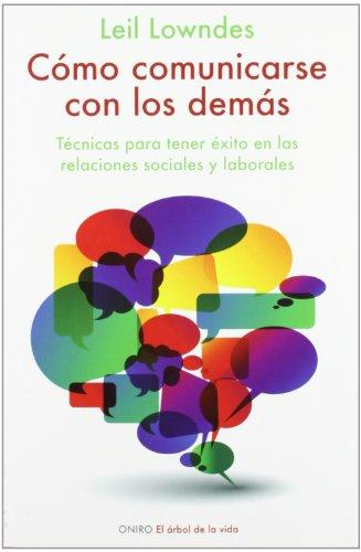 Descargar Libro Cómo comunicarse con los demás: Técnicas para tener éxito en las relaciones sociales y laborales (El Arbol De La Vida) de Leil Lowndes