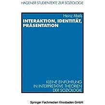 Interaktion, Identität, Präsentation: Kleine Einführung in interpretative Theorien der Soziologie (Hagener Studientexte zur Soziologie)