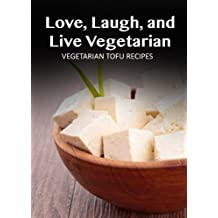 Vegetarian Tofu Recipes (Love, Laugh, and Live Vegetarian Book 11) (English Edition)