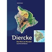 Diercke - Die Welt im Wandel: Satellitenbild-Atlas