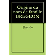 Origine du nom de famille BREGEON (Oeuvres courtes)