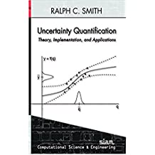 Uncertainty Quantification: Theory, Implementation, and Applications (Computational Science and Engineering) (English Edition)