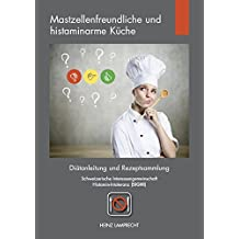 Mastzellenfreundliche und histaminarme Küche: Diätanleitung und Rezeptsammlung