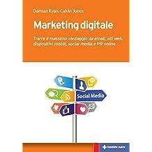 Marketing digitale: Trarre il massimo vantaggio da email, siti web, dispositivi mobili, social media e PR online (Italian Edition)