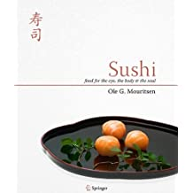 Sushi: Food for the Eye, the Body and the Soul 2010 edition by Mouritsen, Ole G. (2009) Hardcover