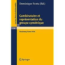 Combinatoire et Représentation du Groupe Symétrique: Actes de la Table Ronde du C.N.R.S., tenue à l'Universite Louis Pasteur, Strasbourg, 26 au 30 avril 1976 (Lecture Notes in Mathematics)