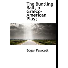 The Buntling Ball, a Gr Co-American Play;