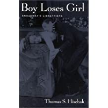 Boy Loses Girl: Broadway's Librettists by Thomas S. Hischak (2002-10-23)