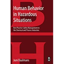 Human Behavior in Hazardous Situations: Best Practice Safety Management in the Chemical and Process Industries
