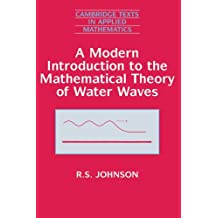 A Modern Introduction to the Mathematical Theory of Water Waves (Cambridge Texts in Applied Mathematics, Band 19)