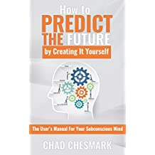 How to Predict the Future By Creating It Yourself: The User's Manual For Your Subconscious Mind (English Edition)