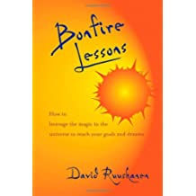 Bonfire Lessons: How to Leverage the Magic in the Universe to Reach Your Goals and Dreams