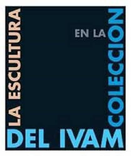 Descargar Libro La escultura en la colección del IVAM de Instituto Valenciano de Arte Moderno
