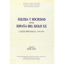 Iglesia y sociedad en la España del siglo XX. Catolicismo social (1909-1940). Tomo I (1909-1917).