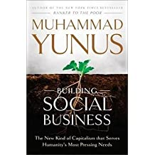 [ Building Social Business: The New Kind of Capitalism That Serves Humanity's Most Pressing Needs Yunus, Muhammad ( Author ) ] { Paperback } 2011