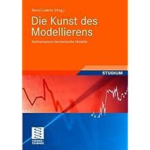 Die Kunst des Modellierens: Mathematisch-ökonomische Modelle (Studienbücher Wirtschaftsmathematik)