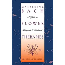 Mastering Bach Flower Therapies: A Guide to Diagnosis and Treatment (English Edition)