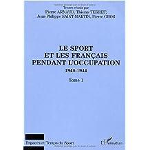Le sport et les Français pendant l'Occupation 1940-1944. Tome 1 (Espaces et Temps du sport)