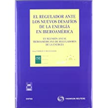 El regulador ante los nuevos desafíos de la energía en Iberoamérica - XV Reunión anual Iberoamericana de reguladores de la energia (Monografía)