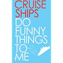 Cruise Ships Do Funny Things To Me