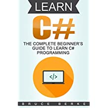 Learn C#: The Complete Beginner's Guide To Learn C# Programming (Coding in C#)