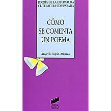 Cómo se comenta un poema (Teoría de la literatura y literatura comparada)