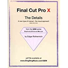 [(Final Cut Pro X - The Details : A New Type of Manual - The Visual Approach)] [By (author) Edgar Rothermich] published on (October, 2011)