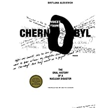 Voices from Chernobyl: The Oral History of a Nuclear Disaster by Svetlana Alexievich (2006-04-18)