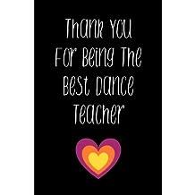 Thank You For Being the Best Dance Teacher: Blank Lined Journal 6x9 - Appreciation Gift for Dance Teacher