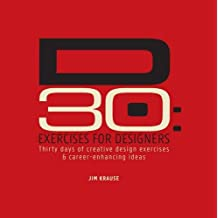 D30: Exercises for Designers: 30 Days of Creative Design Exercises & Career-Enhancing Ideas