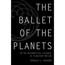 [(The Ballet of the Planets : A Mathematician's Musings on the Elegance of Planetary Motion)] [By (author) Donald C. Benson] published on (June, 2012)