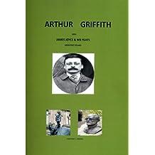Arthur Griffith with James Joyce & WB Yeats: 1: Liberating Ireland