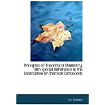 Principles of Theoretical Chemistry: With Special Reference to the Constitution of Chemical Compound by Ira Remsen (2009-01-28)