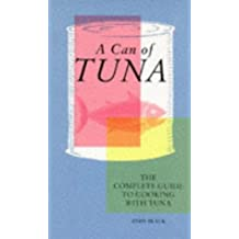 A Can of Tuna: The Complete Guide to Cooking with Tuna by Andy Black (1995-08-31)