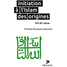 Initiation à l'Islam des Origines VIIe-XIe Siècle