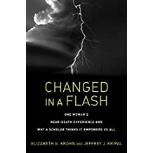Changed in a Flash: One Woman's Near-Death Experience and Why a Scholar Thinks It Empowers Us All