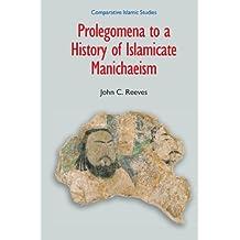 Prolegomena to a History of Islamicate Manichaeism (Comparative Islamic Studies)