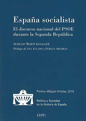 Descargar Libro España socialista: El discurso nacional del PSOE durante la Segunda República (Política y Sociedad en la Historia de España) de Aurelio Martí Bataller