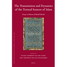 The Transmission and Dynamics of the Textual Sources of Islam: Essays in Honour of Harald Motzki (Islamic History and Civilization)