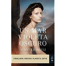 Un mar violeta oscuro: Finalista Premio Planeta 2018 (Volumen independiente)