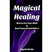 Magical Healing: How to Use Your Mind to Heal Yourself and Others (English Edition)