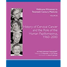 History of Cervical Cancer and the Role of the Human Papillomavirus, 1960-2000 (Witness Seminar Transcript Wellcome Witnesses to Twentieth C)