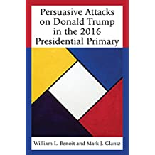 Persuasive Attacks on Donald Trump in the 2016 Presidential Primary (Lexington Studies in Political Communication)